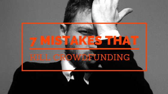 7 Mistakes that kill crowdfunding