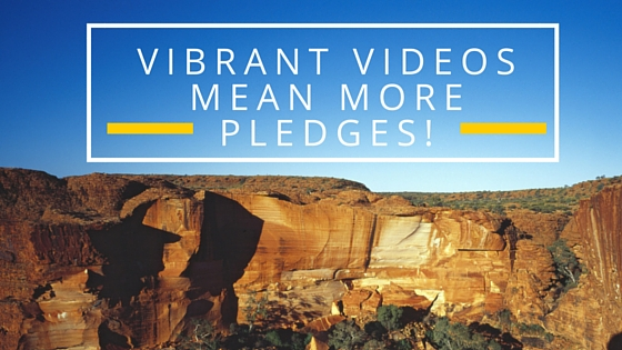 Vibrant videos mean more pledges!