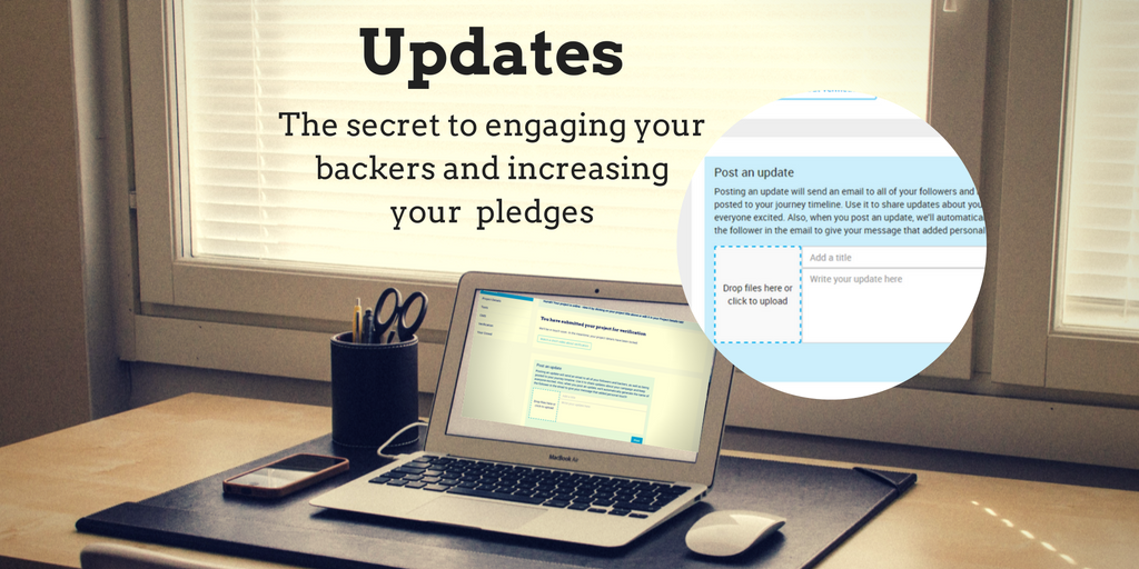Updates - The secret to engaging your backers and increasing your pledges