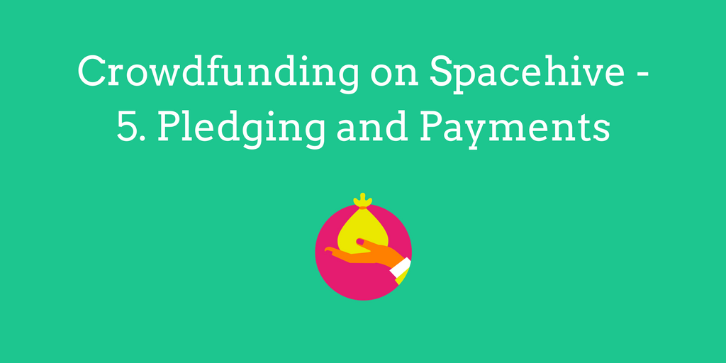 Crowdfunding on Spacehive - Pledging and Payments